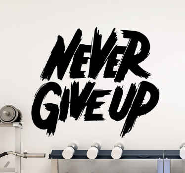 Decorative fitness sport inspirational quote decal with phrase that reads '''Never give up''. The colour is customizable and it is easy to apply.