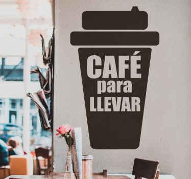 """Vinilo cafetería con un vaso de café y la frase """"café para llevar"""" para indicar el servicio en tu negocio. Elige color y medidas ¡Envío exprés!"""
