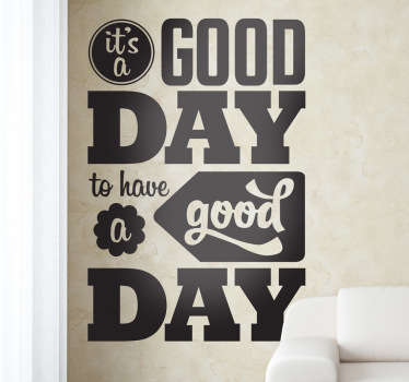 """A good day to have a good day"" A motivational wall sticker for decorating your living room, bedroom or kitchen. A brilliant monochrome text sticker to provide you with a positive atmosphere to start your day."