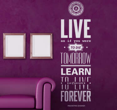 "Sticker mural du grand pacifiste Gandhi :""live as if you were to die tomorrow, learn as if you were to live forever."""