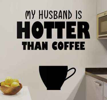 Home drink text decal for couple. A coffee cup design with text that reads ''My husband is hotter than coffee''. It can be decorated on any space.