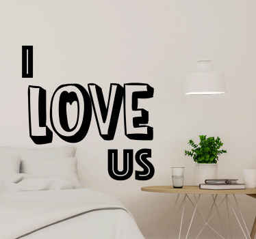Lovely text vinyl decal for couple. This ''I love us'' text is suitable to decorate the bedroom of couple and you can customize the design.