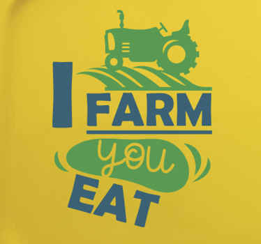 Decorative farm theme decal for farm lovers. The design illustrate a tractor working on a farm and tagged with text that reads ''I farm you eat''.