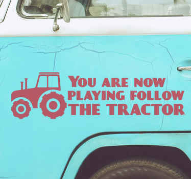 Showoff to other road users as you drive with your vehicle decorated with this tractor sticker with the text 'You are now playing follow the tractor'.