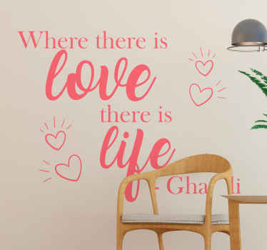 Love quote decorative home decal inspired by Gandhi. It inscription reads ''Where there is love there is life''.  The colour is customizable.