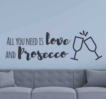 'All you need is love and Prosecco' drink sticker for home decoration. Nice for a living room decoration. bedroom, kitchen and other spaces.