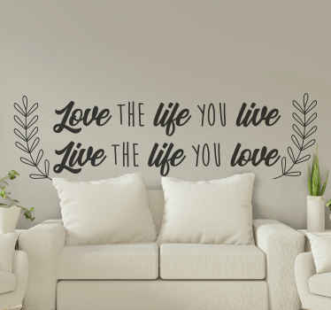 Inspiration quote decal with text that reads ''Love the life you live'. The colour is customizable and it stick on any flat surface.