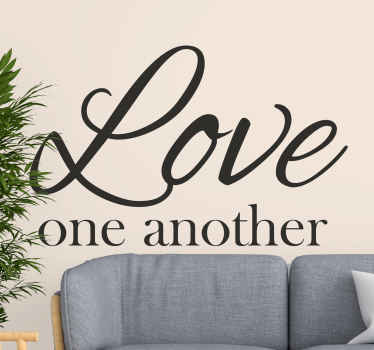 'Love one another' inspiration quote decal for home decoration. This design can be applied on any flat surface. The colour is customizable.
