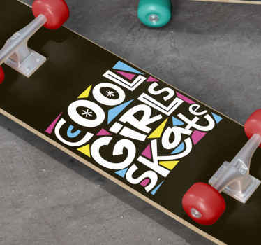 Skateboard sticker which  features the text 'Cool girls skate' in a cool font with a blue, yellow and pink geometric background.