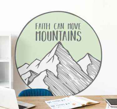 Nature inspired vinyl wall decal illustrating a mountain inscribed with text that reads 'Faith can move  mountain'. Available in various sizes.