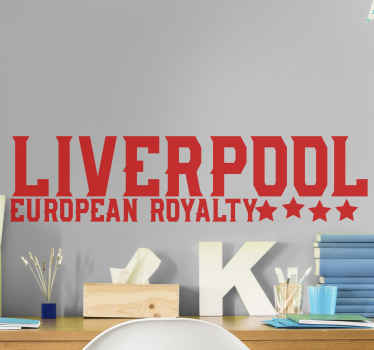 Football text vinyl decal for fans and supporters of Liverpool football. The text reads 'Liverpool European royalty'. The colour is customizable.