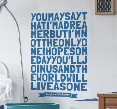 A creative decal of the famous song by John Lennon, Imagine. A song with a powerful message which makes it perfect for your home!