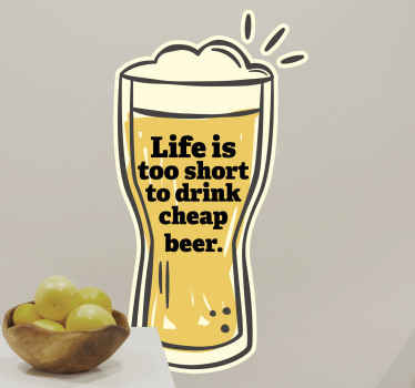 Decorate your kitchen, bar or kitchen space with this funny beer drink with text decal. It text says '''Life is too short to drink cheap beer'.