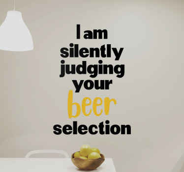 Funny decorative beer text drink decal with sentence that says 'I am silently judging your beer selection'. Made with quality vinyl and durable.