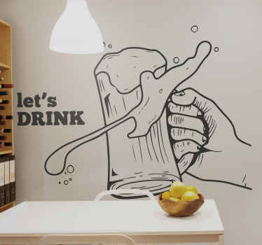 Decorative cuisine drink theme vinyl design illustrating a hand holding a filled beer glass and a text that read ''Lets drink. Comes in custom colors.