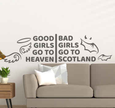 Bad girls go to Scotland text wall sticker!  Lovely text to customize a living room and other space in your home. Easy to apply and remove.