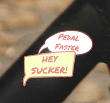 Bike quote sticker which features the text 'Hey sucker, pedal faster!' inside two speech bubbles. Sign up for 10% off. Custom made.