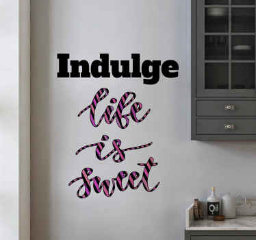 Do you love life? And are you indulging in life? Then this is the motivational quote sticker for your house! Order yours now!