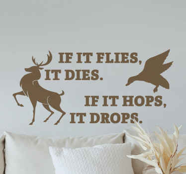 Hunting animal text vinyl decal illustrating a flying bird with a hopping deer. It inscribed text reads ''If it flies it does if it hops it drops.