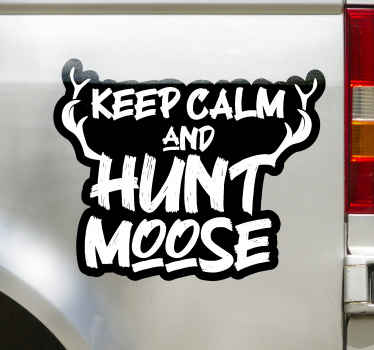 Keep calm and hunt moose wall decal - This can be applied on any space you want, on wall, vehicle, furniture, etc.  Easy to apply and durable.