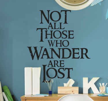 Not all who wander are lost movie  sticker : This quote is originally from  J. R. R Tolkien, a lord of the ring character. Original and easy to apply.