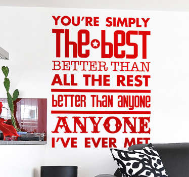 A fantastic text wall sticker with the lyrics of Tina Turner's song, 'You're simply the best'. Great lyrics decal to decorate your living room.