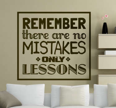 A fantastic motivational wall sticker with the text 'REMEMBER there are no MISTAKES only LESSONS' Brilliant text decal to personalise your bedroom or living room Keep yourself motivated and inspired with this superb design that is available in a wide range of colours and sizes