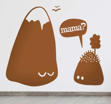 Decorate your home with this funny wall sticker of a large mountain and a smaller hill, who asks the mountain if he is his mom.