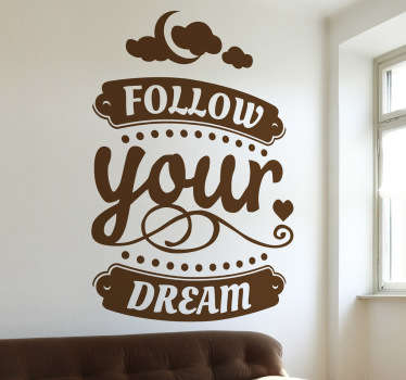 "Motivational wall sticker with the phrase ""Follow your dream"". This inspirational text wall sticker is just what you need to fill your home or office with positivity and encouragement. This beautiful design shows the words written in a cursive font with the moon and clouds above."