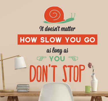 It doesn´t matter how slow you go as long as you don´t stop. Dieses Motivation Wandtattoo motiviert Sie zum Erreichen Ihrer Ziele!