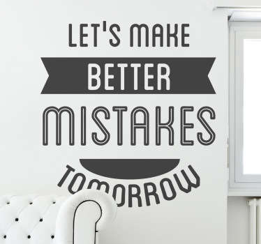 "Wall Stickers - Motivation - ""Let´s make better mistakes tomorrow"" text design. Fill your space with positivity and encouragement."