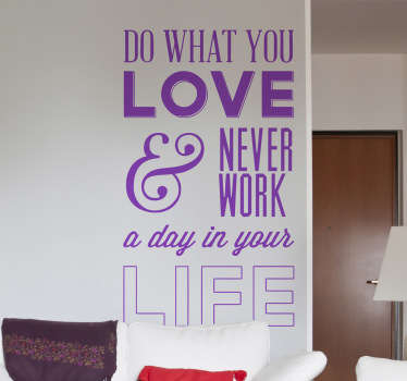 "Wall Stickers - Motivational - ""Do what you love and never work a day in your life"" text design. Fill your space with positivity and motivation."