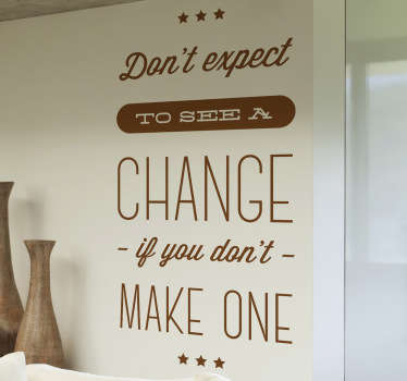 Prachtige muursticker met een mooie quote met de tekst¨Don´t expect to see a change if you don´t make one¨.