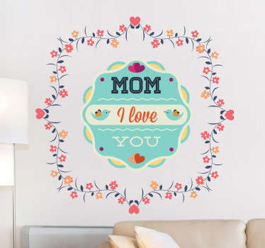 "Decals - Floral pattern design with the text ""Mom I love you"". Available in various sizes. Decals made from high quality vinyl."