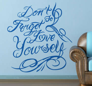 "Wall Stickers - ""Don´t forget to love yourself"" text design. Fill your space with positivity and love. Available in various sizes and in 50 colours."