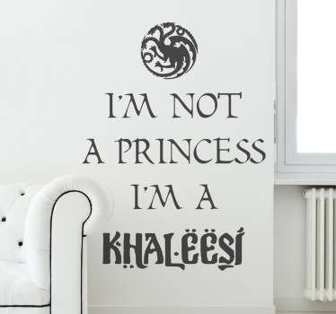 I'm not a princess I'm a Khaleesi. Dieses Wandtattoo ist ideal für alle weiblichen Game of Thrones Fans!