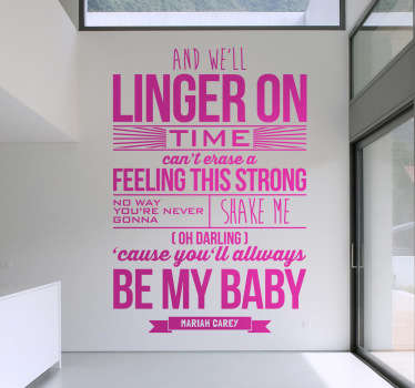 A superb lyrics wall sticker from the song by Mariah Carey, 'You'll Always Be My Baby'. Ideal text decal for those big fans of this singer.