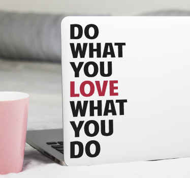 Looking for a simple but powerful message to keep you motivated?. Here is a laptop vinyl decal for you It content says 'Do what you LOVE what you do'.