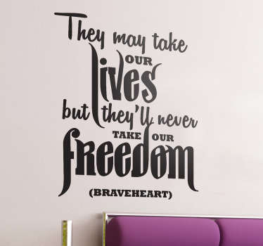 A monochrome text wall sticker illustrating a famous quote from the American movie starring Mel Gibson, Braveheart.