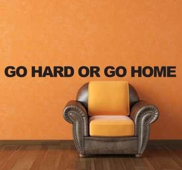 Wandtattoo Go Hard or Go Home