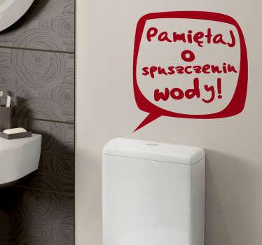 Naklejka przeznaczona do umieszczenia na ubikacji z napisem proszącym o spuszczenie wody. Dzięki naszej naklejce unikniesz niemiłych niespodzianek.