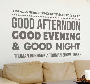 From the 1998 movie a room sticker of The Truman show starring Jim Carrey.   Funny & inspirational quote decals to decorate your home.