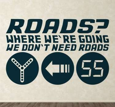 "Sticker texte tiré de la célèbre saga Retour vers le futur : ""Roads ? Where we're going we don't need roads."""