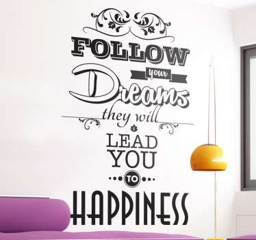 "Vinil decorativo com frase ""Follow your dreams, they will lead you to happiness"" que significa ""Segue os teus sonhos, eles levarão à felicidade""."