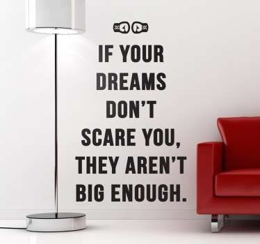 "En fantastisk ""If your dreams don't scare you, they areant big enough"" sticker til at give dit hjem et personligt præg og en fantastisk atmosfære."