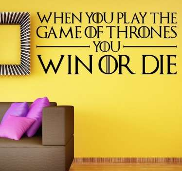 "Vinil decorativo de Game of Thrones. Adesivo de parede com expressão ""When you play the Game of Thrones You Win or Die""."