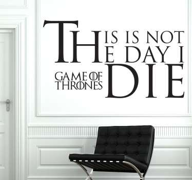 "Vinilo decorativo das frases mais míticas de Game of Thrones. ""This is not the day I die"" em português ""Este não é o dia em que morro""."