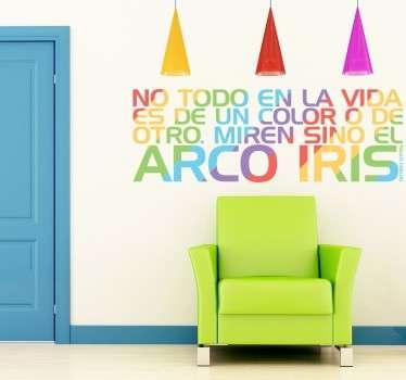 """""""No todo en la vida es de un color o de otro. Miren si no el arco iris"""", frase de Paulo Coelho. Vinilo decorativo pared ideal para decorar tu hogar."""