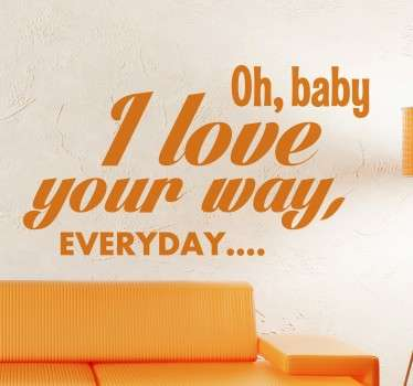 "Wall sticker decorativo con la frase ""Oh, baby I love your way , everyday.."" decorazione perfetta per la parete della vostra sala o camera da letto."