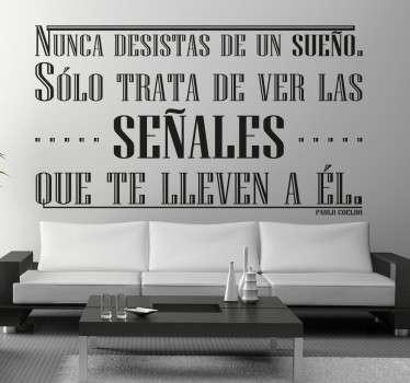 """""""Nunca desistas de un sueño. sólo trata de ver las señales que te lleven a él"""" es la frase motivacional de Paulo Coelho perfecta para tu salón."""